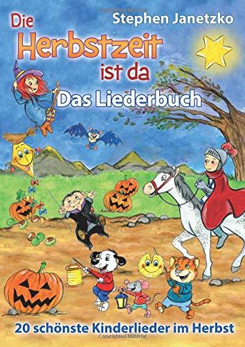 Die Herbstzeit ist da - 20 schönste Kinderlieder im Herbst: Das Liederbuch mit allen Texten, Noten und Gitarrengriffen zum Mitsingen und Mitspielen (Für Lieder, Texte Halloween Kinder)