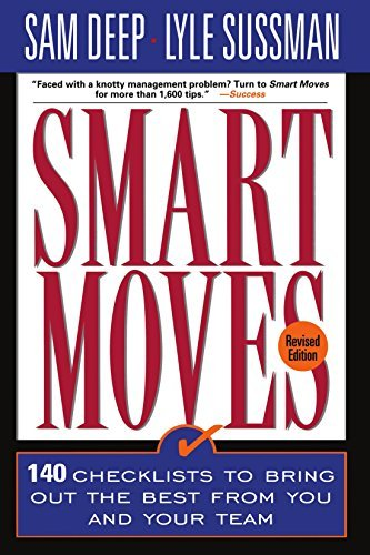 Smart Moves: 140 Checklists To Bring Out The Best From You And And Your Team, Revised Edition by Sam Deep (1997-11-14)