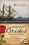 The Immigrant Brides Romance Collection: 9 Stories Celebrate Settling in America