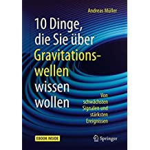 10 Dinge, die Sie über Gravitationswellen wissen wollen: Von schwächsten Signalen und stärksten Ereignissen