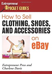 How to Sell Clothing, Shoes, and Accessories on eBay (How to Sell Clothing, Shoes, & Accessories on Ebay)