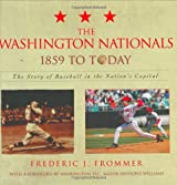 The Washington Nationals 1859 to Today: The Story of Baseball in the Nation's Capital