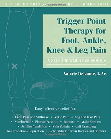 Trigger Point Therapy for Foot, Ankle, Knee, and Leg Pain: A Self-Treatment Workbook (New Harbinger Self-Help Workbook) by DeLaune LAc, Valerie (2010) Paperback