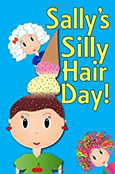 Sally's Silly Hair Day: A Rhyming Children's Picture Book ( Fun Ebooks For Kids )