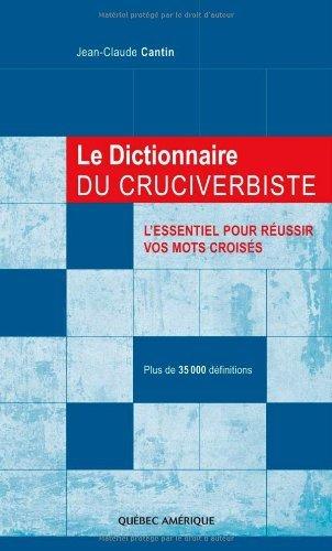 Le dictionnaire du cruciverbiste : L'essentiel pour réussir vos mots croisés, plus de 35 000 définitions by Jean-Claude Cantin (2007-05-26)