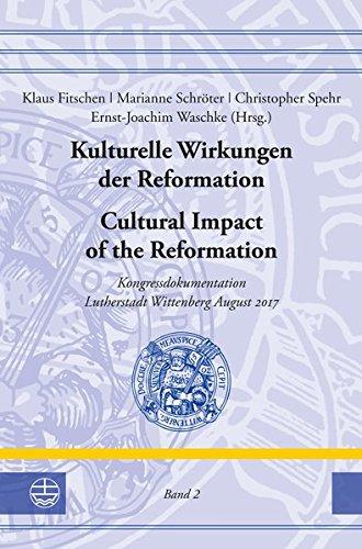 Kulturelle Wirkungen der Reformation / Kongressdokumentation Lutherstadt Wittenberg August 2017: Kulturelle Wirkungen der Reformation / Cultural ... und der Lutherischen Orthodoxie (LStRLO))