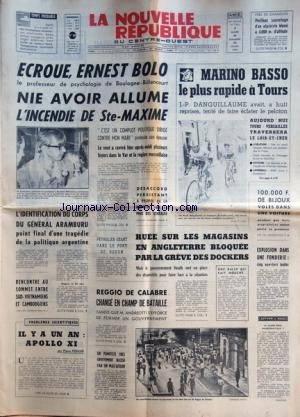 NOUVELLE REPUBLIQUE (LA) [No 7855] du 18/07/1970 - ECROUE - ERNEST BOLO NIE AVOIR ALLUME L'INCENDIE DE SAINTE-MAXIME - L'IDENTIFICATION DU CORPS DU GENERAL ARAMBURU POINT FINAL D'UNE TRAGEDIE DE LA POLITIQUE ARGENTINE - RENCONTRE AU SOMMET ENTRE SUD-VIETNAMIENS ET CAMBODGIENS - IL Y A UN AN - APOLLO XI PAR KOHLER - REGGIO DE CALABRE CHANGE EN CHAMP DE BATAILLE - TANDIS QUE ANDREOTTI S'EFFORCE DE FORMER UN GOUVERNEMENT - LES SPORTS - MARINO BASSO DANGUILLAUME - ATHLETISME - NATATION par Collectif