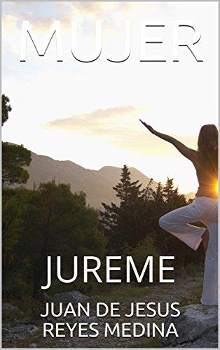 MUJER: JUREME por JUAN DE JESUS REYES MEDINA