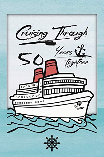 50th Anniversary Cruise Journal: Lined Journal / Notebook - Romantic 50 Year Wedding Anniversary Celebration Gift - Fun and Practical Alternative to a Card - Cruise Theme Gifts for Men and Women