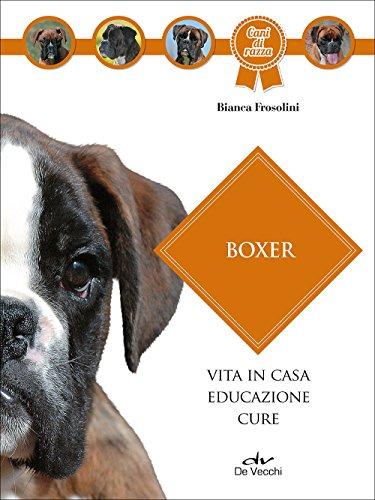 Boxer. Vita in casa, educazione, cure