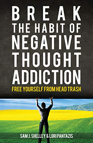 Break the Habit of Negative Thought Addiction: Free Yourself from Head Trash (English Edition)