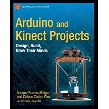 Arduino and Kinect Projects: Design, Build, Blow Their Minds (Technology in Action) by Enrique Ramos Melgar (2012-04-17)
