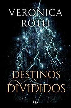 Destinos divididos (Las marcas de la muerte nº 2) (Spanish Edition) van [Roth,  Veronica]