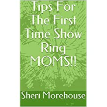 Tips For The First Time Show Ring MOMS!! (English Edition)
