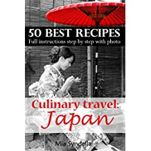 Culinary travel: Japan. Food traditions, best 50 recipes, how to replace Japanese products. Full instructions step by step with photo.: Japanese food is ... I'm sure you can do it. (English Edition)