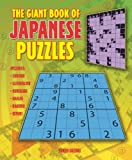 The Giant Book of Japanese Puzzles: Includes Sudoku, Super Sudoku, Slitherlink, Bridges, Edel, Kakuro and Hitori