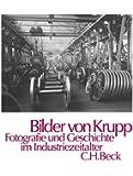Bilder von Krupp: Fotografie und Geschichte im Industriezeitalter
