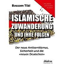 Islamische Zuwanderung und ihre Folgen: Der neue Antisemitismus, Sicherheit und die »neuen Deutschen«
