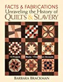 Facts & Fabrications-Unraveling the History of Quilts & Slavery: 8 Projects - 20 Blocks - First-Person Accounts (English Edition)