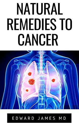 NATURAL REMEDIES TO CANCER : TOTAL GUIDE TO TREATING CANCER WITH NATURAL HERBS AND REMEDIES