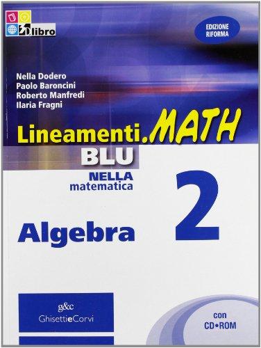 Lineamenti.math blu. Algebra. Per le Scuole superiori. Con CD-ROM. Con espansione online: LINEAM.MATH BLU ALG.2+CDRO