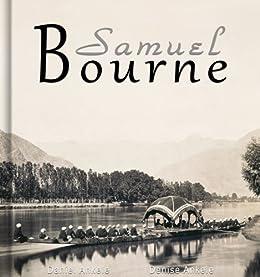 Samuel Bourne: 45+ Photographs of India (English Edition) de [Ankele, Daniel, Ankele, Denise]