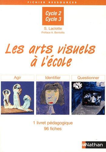 Les arts visuels  l'cole : Agir, identifier, questionner