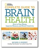 National Geographic Complete Guide to Brain Health: How to Stay Sharp, Improve Memory and Boost Creativity by Michael Sweeney (2013-01-24)