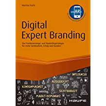 Digital Expert Branding - inkl. Augmented Reality App: Die Positionierungs- und Marketingstrategie für mehr Sichtbarkeit, Erfolg und Kunden (Haufe Fachbuch 10438)