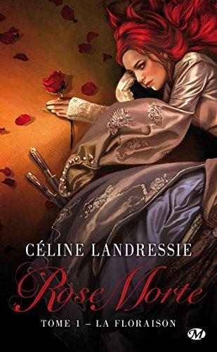 Rose Morte, Tome 1: La Floraison par Céline Landressie