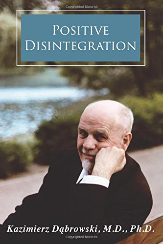 Positive Disintegration par Ph.D., Kazimierz Dabrowski M.D.
