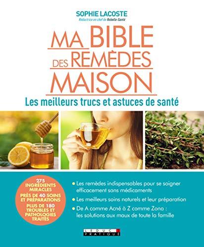 Ma bible des remèdes maison : Les meilleurs trucs et astuces santé par Sophie Lacoste