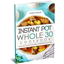 Instant Pot Whole 30 Cookbook: Quick and Easy Instant Pot Whole 30 Recipes for Your Family (English Edition)