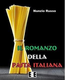 """Il Romanzo della Pasta Italiana (I """"Fuoricollana"""") di [Russo, Nunzio]"""