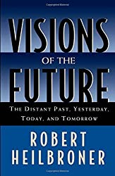 Visions of the Future: The Distant Past, Yesterday, Today, and Tomorrow (Oxford American Lectures) by Robert Heilbroner (1996-01-25)