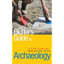 The Bluffer's Guide to Archaeology (Bluffer's Guides (Oval))
