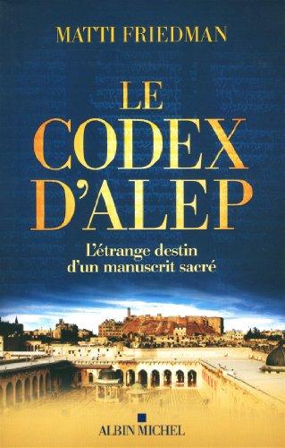Le Codex d'Alep: L'étrange destin d'un manuscrit sacré par Matti Friedman