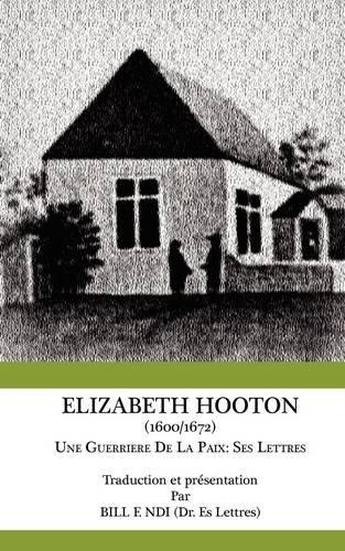 Elizabeth Hooton 1600 1672 Une Guerriere De La Paix: Ses Lettres par F. Ndi