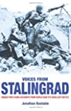VOICES FROM STALINGRAD: UNIQUE FIRST-HAND ACCOUNTS FROM WORLD WAR II'S CRUELLEST BATTLE