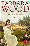 Seelenfeuer: Roman - Barbara Wood
