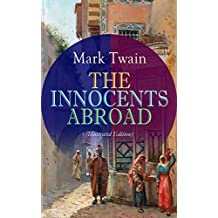 THE INNOCENTS ABROAD (Illustrated Edition): The Great Pleasure Excursion through the Europe and Holy Land, With Author's Autobiography (English Edition)