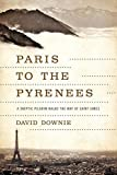 Paris to the Pyrenees: A Skeptic Pilgrim Walks the Way of Saint James by David Downie (2014-05-15)