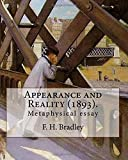 """Appearance and Reality (1893).  By: F. H. Bradley: (metaphysical essay). Appearance and Reality comprises two volumes: """"Appearance"""" and """"Reality""""."""