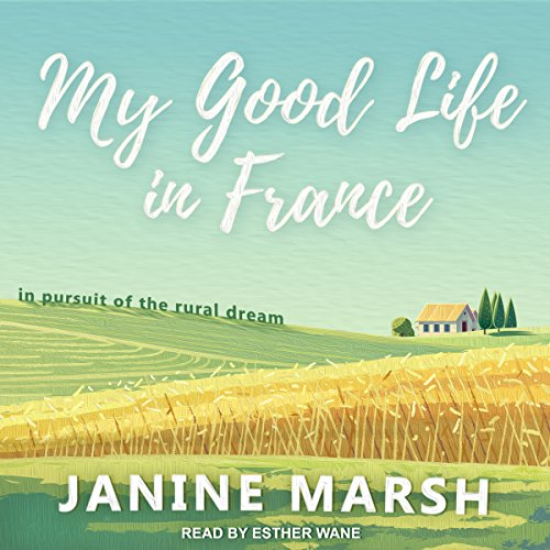 My Good Life in France: In Pursuit of the Rural Dream