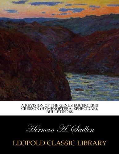 A revision of the Genus Eucerceris Cresson (Hymenoptera: Sphecidae), Bulletin 268 por Herman A. Scullen