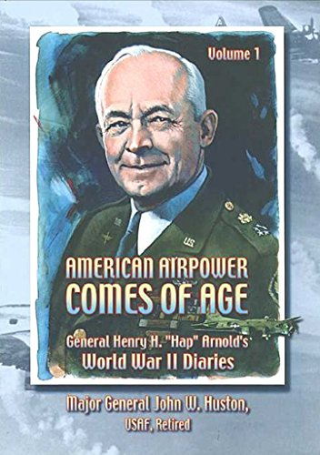 american-airpower-comes-of-age-general-henry-h-hap-arnolds-world-war-ii-diaries-vol-i-illustrated-ed