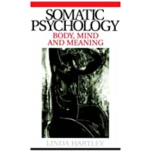 Somatic Psychology: Body, Mind and Meaning by Linda Hartley (2004-08-01)