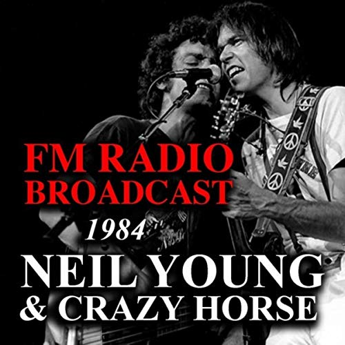 FM Radio Broadcast 1984 Neil Young & Crazy Horse