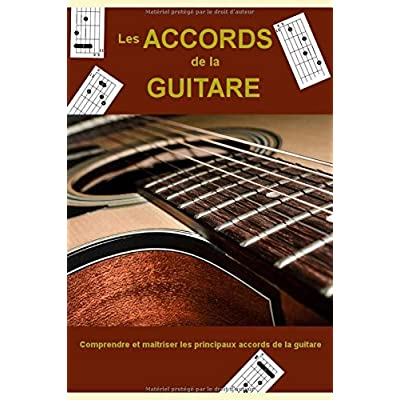 Les accords de la guitare: Comprendre et maitriser les principaux accords de la guitare