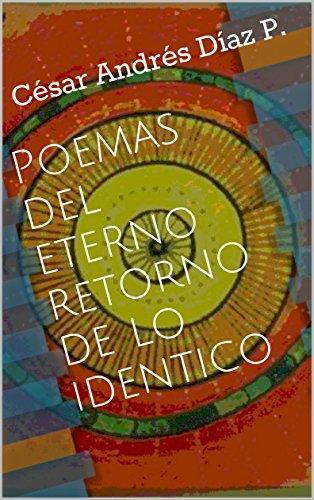 Poemas del eterno retorno de lo identico por César Andrés Díaz P.
